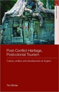 Post-conflict Heritage, Postcolonial Tourism; culture, politics and development at Angkor by Dr Tim Winter